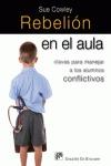REBELIÓN EN EL AULA : CLAVES PARA MANEJAR A LOS ALUMNOS CONFLICTIVOS