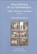 OTRA HISTORIA DE LA TAUROMAQUIA. TOROS, DERECHO Y SOCIAEDAD (1235-1854)