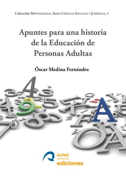 APUNTES PARA UNA HISTORIA DE LA EDUCACIÓN DE PERSONAS ADULTAS.