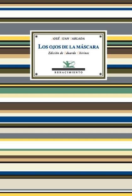 LOS OJOS DE LA MÁSCARA : ANTOLOGÍA POÉTICA