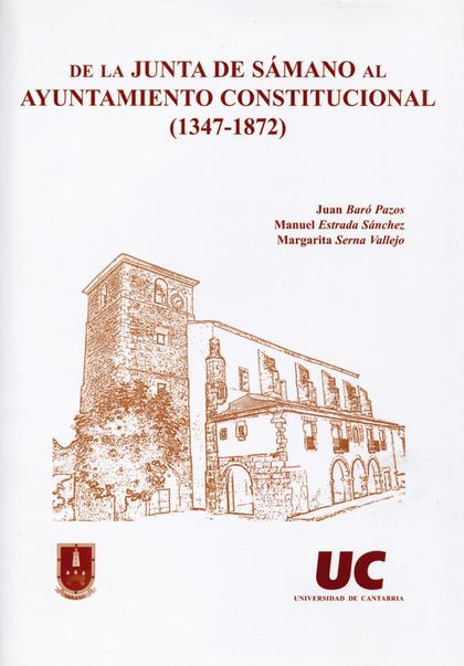 DE LA JUNTA DE SÁMANO AL AYUNTAMIENTO CONSTITUCIONAL, (1347-1872)