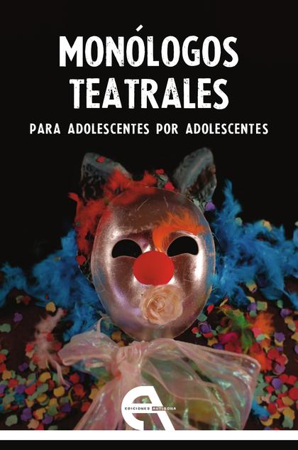 MONÓLOGOS TEATRALES  PARA ADOLESCENTES POR ADOLESCENTES.