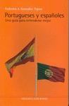 PORTUGUESES Y ESPAÑOLES : UNA GUÍA PARA ENTENDERSE MEJOR