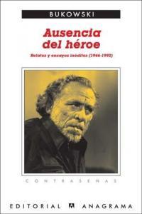 AUSENCIA DEL HÉROE : RELATOS Y ENSAYOS INÉDITOS, 1946-1992