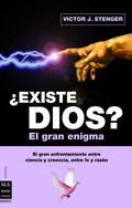 ¿EXISTE DIOS?: EL GRAN ENIGMA : EL GRAN ENFRENTAMIENTO ENTRE CIENCIA Y CREENCIA, ENTRE FE Y RAZ