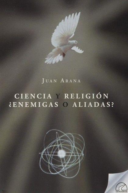 CIENCIA Y RELIGION. ¿ENEMIGAS O ALIADAS?.