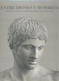 ENTRE DIOSES Y HOMBRES : ESCULTURAS CLÁSICAS DEL ALBERTINUM DE DRESDE Y EL MUSEO DEL PRADO