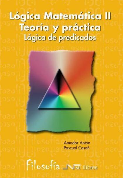 Lógica matemática Teoría y Práctica II. Lógica de predicados