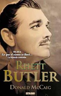 RHETT BUTLER : MÁS ALLÁ DE LO QUE EL VIENTO SE LLEVÓ: LA LEYENDA CONTINÚA