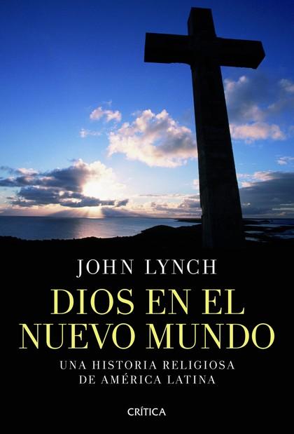 DIOS EN EL NUEVO MUNDO. UNA HISTORIA RELIGIOSA DE AMÉRICA LATINA