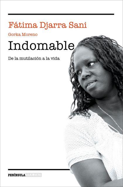 INDOMABLE. DE LA MUTILACIÓN A LA VIDA