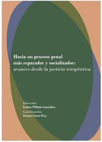 HACIA UN PROCESO PENAL MAS REPARADOR Y SOCIALIZADOR: AVANCES DESDE LA JUSTICIA T