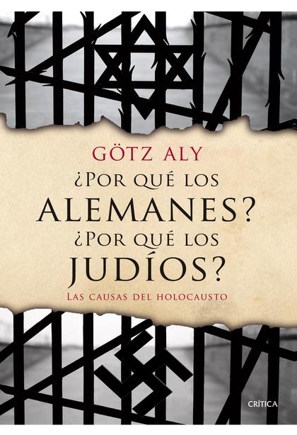 ¿POR QUÉ LOS ALEMANES? ¿POR QUÉ LOS JUDÍOS?. LAS CAUSAS DEL HOLOCAUSTO
