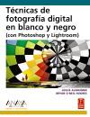 TÉCNICAS DE FOTOGRAFÍA DIGITAL EN BLANCO Y NEGRO (CON PHOTOSHOP Y LIGHTROOM)