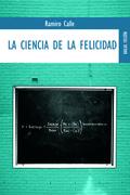 LA CIENCIA DE LA FELICIDAD : CÓMO SER FELIZ A PESAR DE TODO(S)