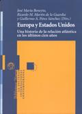 EUROPA Y ESTADOS UNIDOS: UNA HISTORIA DE LA RELACIÓN ATLÁNTICA EN LOS ÚLTIMOS CIEN AÑOS