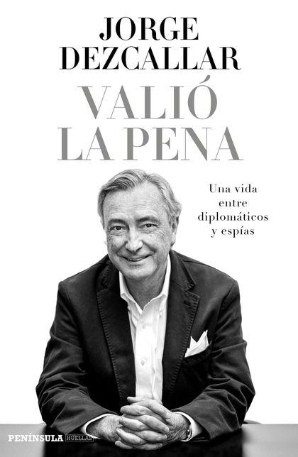 VALIÓ LA PENA. UNA VIDA ENTRE DIPLOMÁTICOS Y ESPÍAS