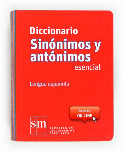 DICCIONARIO SINÓNIMOS Y ANTÓNIMOS ESENCIAL : LENGUA ESPAÑOLA