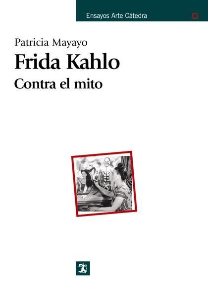 Frida Kahlo. Contra el mito