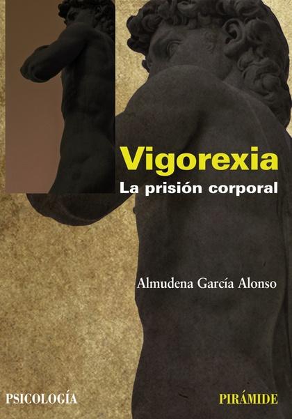 VIGOREXIA : LA PRISIÓN CORPORAL