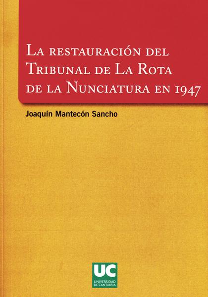 LA RESTAURACIÓN DEL TRIBUNAL DE LA ROTA DE LA NUNCIATURA EN 1947
