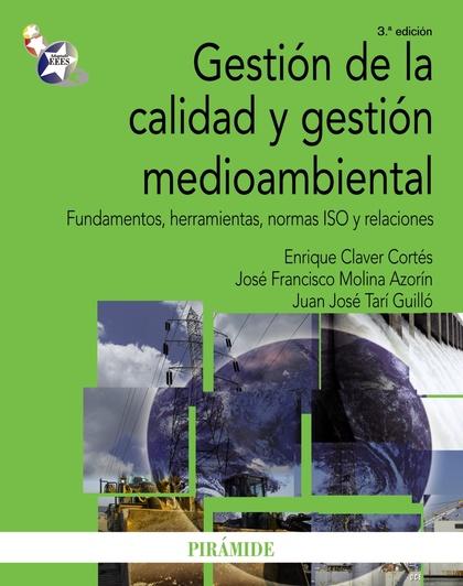 GESTIÓN DE LA CALIDAD Y GESTIÓN MEDIOAMBIENTAL : FUNDAMENTOS, HERRAMIENTAS, NORMAS ISO Y RELACI