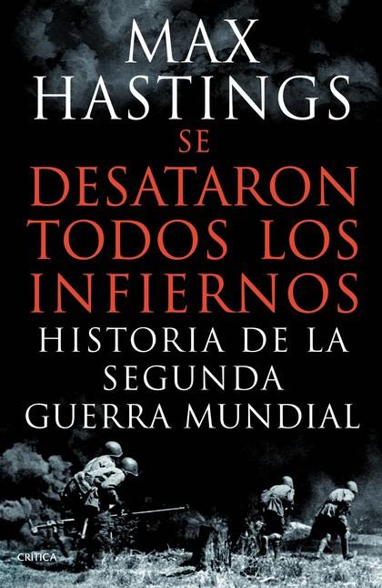 SE DESATARON TODOS LOS INFIERNOS : HISTORIA DE LA SEGUNDA GUERRA MUNDIAL