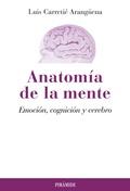 ANATOMÍA DE LA MENTE : EMOCIÓN, COGNICIÓN Y CEREBRO