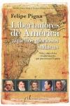 LIBERTADORES DE AMERICA, AQUELLOS GLORIOSOS SUDACAS. VIDA Y OBRA DE LOS REVOLUCIOPNARIOS QUE PA