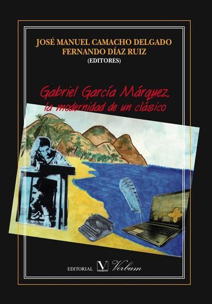 GABRIEL GARCÍA MÁRQUEZ : LA MODERNIDAD DE UN CLÁSICO
