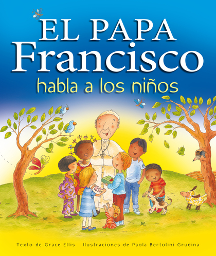 EL PAPA FRANCISCO HABLA A LOS NIÑOS.
