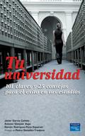 TU UNIVERSIDAD : 101 CLAVES Y 25 CONSEJOS PARA EL ÉXITO EN TUS ESTUDIOS