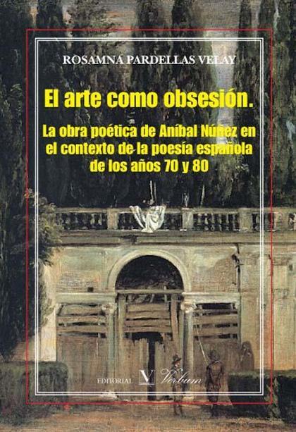 EL ARTE COMO OBSESIÓN : LA OBRA POÉTICA DE ANÍBAL NÚÑEZ EN EL CONTEXTO DE LA POESÍA ESPAÑOLA DE