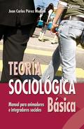 TEORÍA SOCIOLÓGICA BÁSICA : MANUAL PARA ANIMADORES E INTEGRADORES SOCIALES