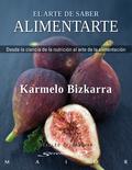 EL ARTE DE SABER ALIMENTARTE : DESDE LA CIENCIA DE LA NUTRICIÓN AL ARTE DE LA ALIMENTACIÓN