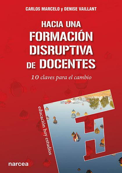 HACIA UNA FORMACIÓN DISRUPTIVA DE DOCENTES                                      10 CLAVES PARA