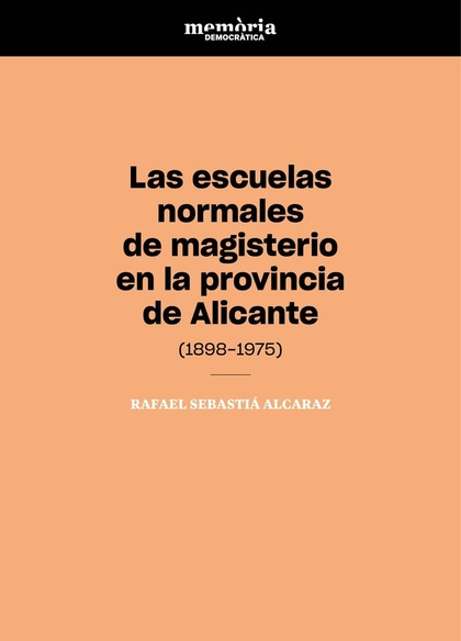 LAS ESCUELAS NORMALES DE MAGISTERIO EN LA PROVINCIA DE ALICANTE (1898-1975)     CONTRIBUCIÓN A