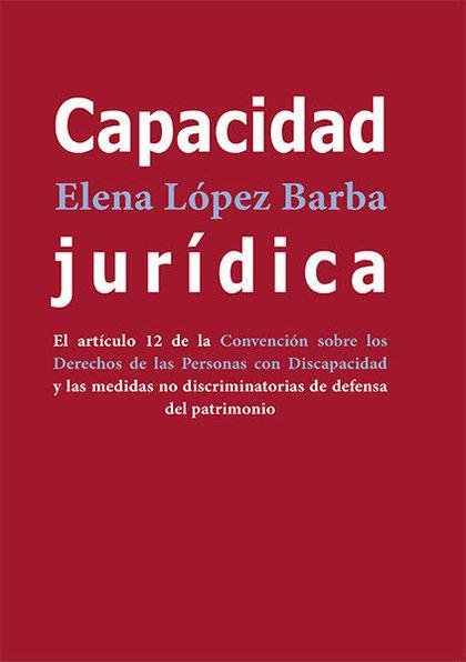 CAPACIDAD JURÍDICA. EL ARTÍCULO 12 DE LA CONVENCIÓN SOBRE LOS DERECHOS DE LAS PERSONAS CON DISC
