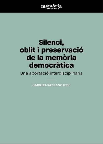 SILENCI, OBLIT I PRESERVACIÓ DE LA MEMÒRIA DEMOCRÀTICA. UNA APORTACIÓ INTERDISCIPLINÀRIA