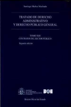 TRATADO DE DERECHO ADMINISTRATIVO Y DERECHO PUBLICO GENERAL. TOMO XIII CONTRATOS DEL SECTOR PUB
