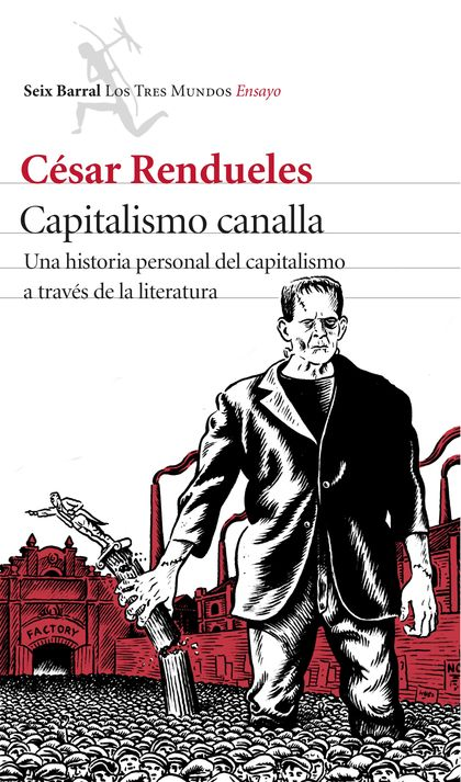 CAPITALISMO CANALLA. UNA HISTORIA PERSONAL DEL CAPITALISMO A TRAVÉS DE LA LITERATURA
