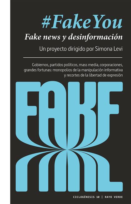 #FAKEYOU. FAKE NEWS Y DESINFORMACIÓN. GOBIERNOS, PARTIDOS POLÍTICOS, MASS MEDIA, CORPORACI
