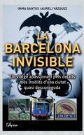 BARCELONA INVISIBLE, LA. UN VIATGE APASSIONANT PELS DETALLS MÉS INSÒLITS D´UNA CIUTAT QUASI DES