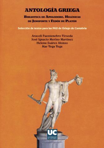 ANTOLOGÍA GRIEGA : BIBLIOTECA DE APOLODORO, HELÉNICAS DE JENOFONTE Y FEDÓN DE PLATÓN : SELECCIÓ