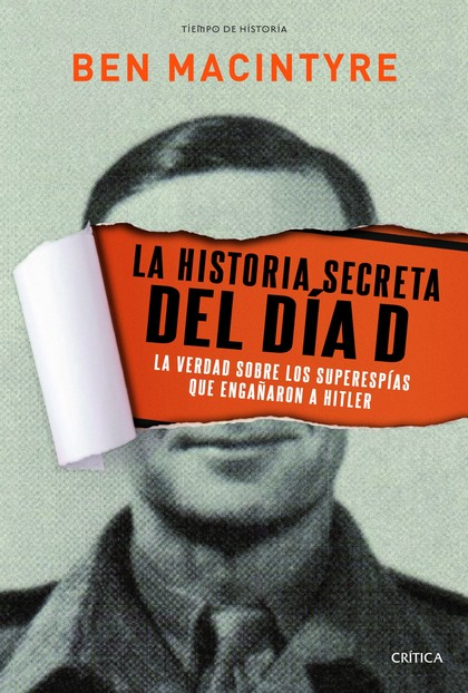 LA HISTORIA SECRETA DEL DÍA D. LA VERDAD SOBRE LOS SUPERESPÍAS QUE ENGAÑARON A HITLER
