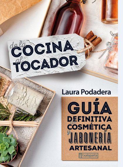 DE LA COCINA AL TOCADOR.GUIA DEFINITIVA COSMETICA ARTESANAL