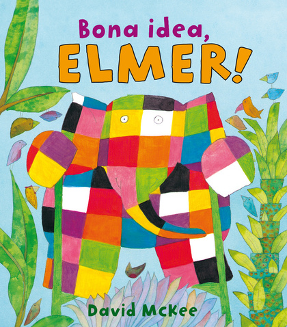 BONA IDEA, ELMER!