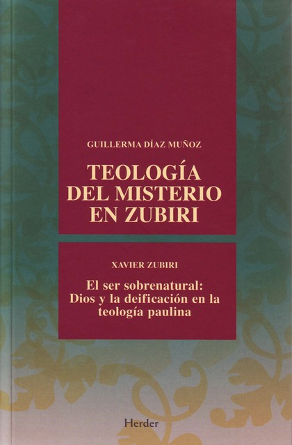 TEOLOGÍA DEL MISTERIO EN ZUBIRI: EL SER SOBRENATURAL : DIOS Y LA DEIFICACIÓN EN LA TEOLOGÍA PAU
