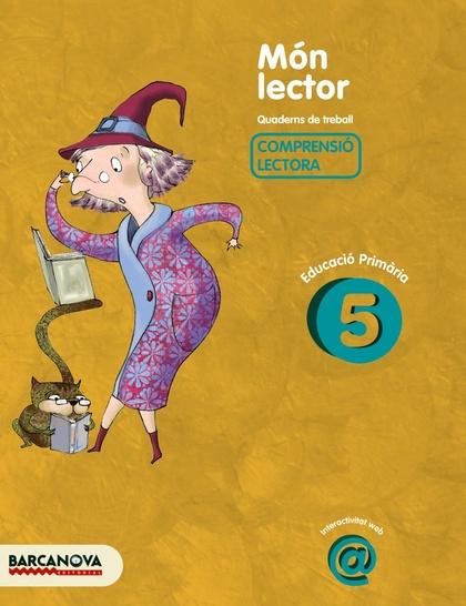 MÓN LECTOR, 5 EDUCACIÓ PRIMÀRIA (BALEARES, CATALUÑA). QUADERN DE TREBALL DE COMPRENSIÓ LECTORA