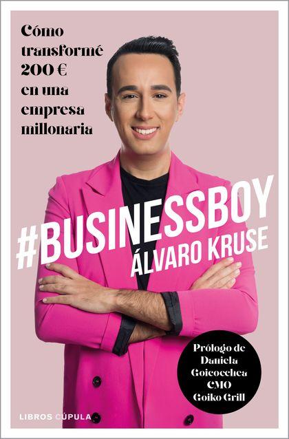 #BUSINESSBOY. CÓMO TRANSFORMÉ 200 EUROS EN UNA EMPRESA MILLONARIA
